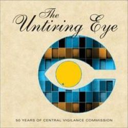 The Untiring Eye - 50 Years Of Central Vigilance Commission Hardcover