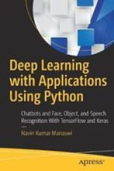 Deep Learning With Applications Using Python - Chatbots And Face Object And Speech Recognition With Tensorflow And Keras Paperba