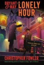 Bryant & May: The Lonely Hour - A Peculiar Crimes Unit Mystery Hardcover