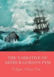 The Narrative Of Arthur Gordon Pym - The Narrative Of Arthur Gordon Pym Of Nantucket Is The Only Complete Novel Written By Edgar Allan Poe. The Work Relates The Tale Of The Young Arthur Gordon Pym Who Stows Away Aboard A Whaling Ship Called The Grampus.