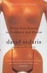 Dress Your Family In Corduroy And Denim - David Sedaris Paperback