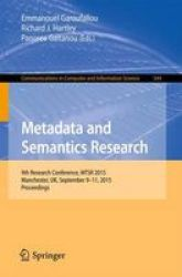 Metadata And Semantics Research - 9TH Research Conference Mtsr 2015 Manchester UK September 9-11 2015 Proceedings Paperback 1ST