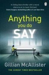 Anything You Do Say - The Addictive Psychological Thriller From The Sunday Times Bestselling Author Paperback