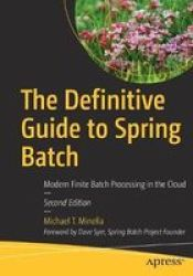 The Definitive Guide To Spring Batch - Modern Finite Batch Processing In The Cloud Paperback 2ND Ed.