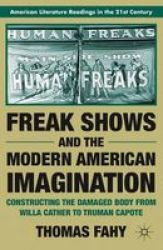 Freak Shows and the Modern American Imagination - Constructing the Damaged Body from Willa Cather to Truman Capote Paperback