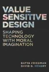 Value Sensitive Design - Shaping Technology With Moral Imagination Hardcover