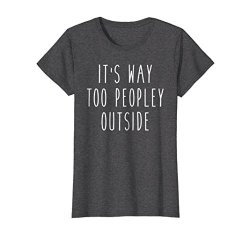 Awesome Pop Tees Womens It's Way Too Peopley Outside Funny Saying Introvert Tee Medium Dark Heather