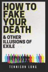 How To Fake Your Death & Other Illusions Of Exile Paperback