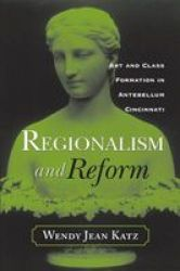 Regionalism And Reform - Art And Class Formation In Antebellum Ci Paperback