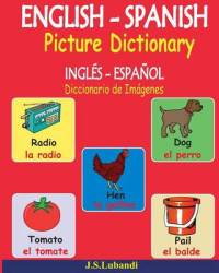 English - Spanish Picture Dictionary Ingles - Espanol Diccionario De Imagenes