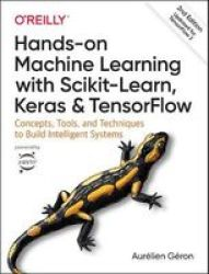 Hands-on Machine Learning With Scikit-learn Keras And Tensorflow: Concepts Tools And Techniques To Build Intelligent Systems