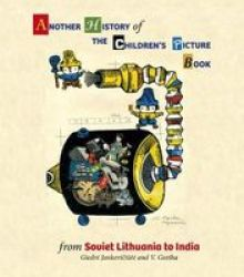 Another History Of The Children& 39 S Picture Book - From Soviet Lithuania To India Hardcover