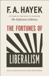 The Fortunes Of Liberalism - Essays On Austrian Economics And The Ideal Of Freedom Paperback Definitive Ed.
