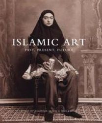 Islamic Art - Past Present Future Hardcover