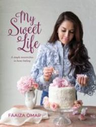 My Sweet Life - A Simple Masterclass In Home Baking Paperback