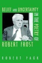 Belief and Uncertainty in the Poetry of Robert Frost