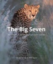 The Big Seven - Adventures In Search Of Africa& 39 S Iconic Species Hardcover