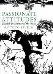 Passionate Attitudes - The English Decadence Of The 1890s paperback