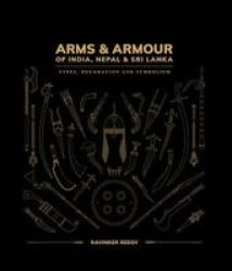 Arms And Armour Of India Nepal & Sri Lanka: - Types Decoration And Symbolism Hardcover