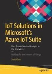 Iot Solutions In Microsoft& 39 S Azure Iot Suite - Data Acquisition And Analysis In The Real World Paperback .