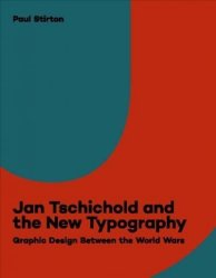 Jan Tschichold And The New Typography - Graphic Design Between The World Wars Paperback