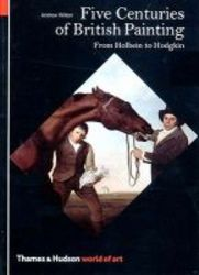 Five Centuries Of British Painting - From Holbein To Hodgkin paperback