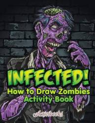 Infected How To Draw Zombies Activity Book