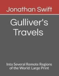 Gulliver& 39 S Travels Into Several Remote Regions Of The World - Large Print Paperback