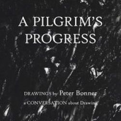 A Pilgrim& 39 S Progress - Drawings By Peter Bonner A Conversation About Drawing Paperback