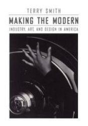 Making The Modern: Industry Art And Design In America