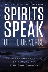 Spirits Speak Of The Universe: Extraterrestrials Spirituality And Our Galaxy