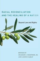 Racial Reconciliation And The Healing Of A Nation: Beyond Law And Rights The Charles Hamilton Houston Institute Series On Race And Justice