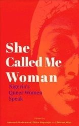 She Called Me Woman - Nigeria& 39 S Queer Women Speak Paperback