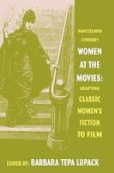 Nineteenth Century Women at the Movies - Adapting Women's Fiction to Film