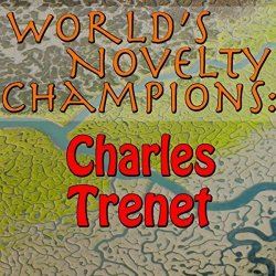 World's Novelty Champions: Charles Trenet