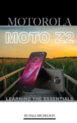 Motorola Moto Z2: Learning The Essentials
