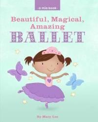 Beautiful Magical Amazing Ballet A Mia Book
