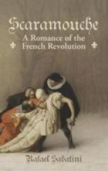 Scaramouche - A Romance Of The French Revolution Hardcover