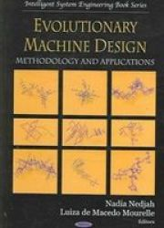 Evolutionary Machine Design - Methodology and Applications