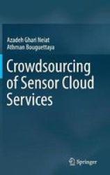Crowdsourcing Of Sensor Cloud Services Hardcover 1ST Ed. 2018