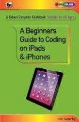 A Beginner&#39 S Guide To Coding On Ipads And Iphones Paperback