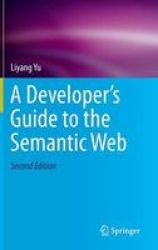 A Developer& 39 S Guide To The Semantic Web Hardcover 2ND Ed. 2014. Corr. 3RD Printing 2015