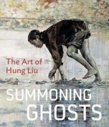 Summoning Ghosts - The Art Of Hung Liu hardcover