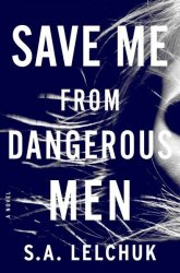 Save Me From Dangerous Men - A Novel Hardcover