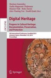Digital Heritage - Progress In Cultural Heritage. Documentation Preservation And PROTECTION5TH International Conference Euromed
