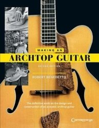 Robert Benedetto - Making An Archtop Guitar Paperback 2ND Revised Ed.