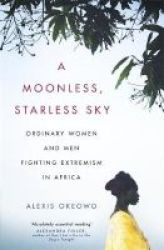 A Moonless Starless Sky - Ordinary Women And Men Fighting Extremism In Africa Paperback