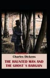 The Haunted Man And The Ghost& 39 S Bargain Illustrated Paperback