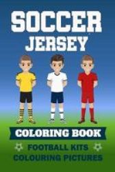 Soccer Jersey Coloring Book Football Kits Colouring Pictures - Colouring Book For Children I Sketchbook Football Shirts Templates I 6X9 I Gifts For Football Fans I Over 50 Blank Jerseys Paperback