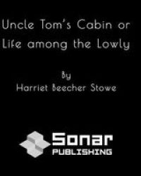 Uncle Tom& 39 S Cabin Or Life Among The Lowly Paperback